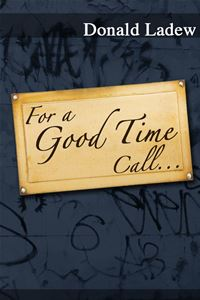 For a Good Time Call . . . - Donald Ladew