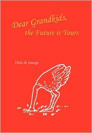 Dear Grandkids, The Future Is Yours - Dick De Jounge