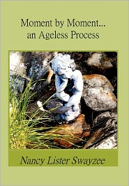 Moment By Moment...An Ageless Process - Nancy Lister Swayzee
