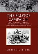 The Bristoe Campaign: General Lee's Last Strategic Offensive with the Army of Northern Virginia- October 1863