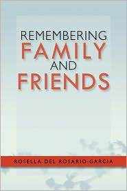 Remembering Family And Friends - Rosella Del Rosario-Garcia