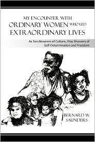My Encounter With Ordinary Women Who Led Extraordinary Lives - Bernard W. Saunders