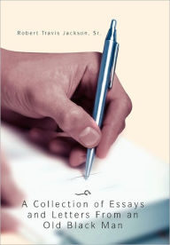 A Collection of Essays and Letters from an Old Black Man - Robert Travis Sr. Jackson