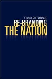 Re-Branding The Nation - Francis Ola Falemara