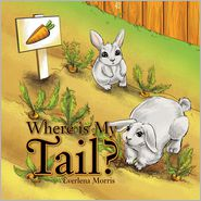 Where Is My Tail? - Everlena Morris