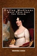 Dolley Madison: More Than Just Ice Cream