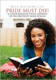 Pride Must Die! & Other Random Poetic Musings Of The Desperate Naija Woman - Bola Essien-Nelson