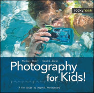 Photography for Kids!: A Fun Guide to Digital Photography - Michael Ebert