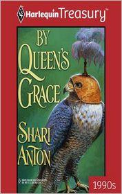 By Queen's Grace - Shari Anton