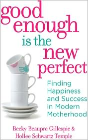 Good Enough Is the New Perfect: Finding Happiness and Success in Modern Motherhood - Rebecca Gillespie, Hollee Temple