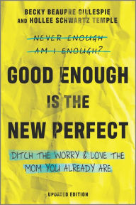 Good Enough Is the New Perfect: Finding Happiness and Success in Modern Motherhood - Rebecca Gillespie