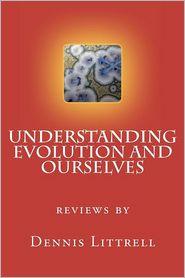 Understanding Evolution and Ourselves - Dennis Littrell