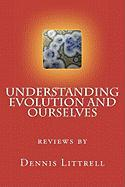 Understanding Evolution and Ourselves