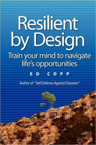 Resilient by Design: Train Your Mind to Navigate Life's Opportunities - Ed Copp