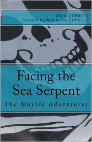 The Maylee Adventures: Facing the Sea Serpent - Olivia Roberts, Sara Roberts (Illustrator), Ean Roberts (Illustrator)