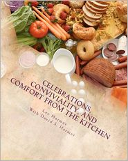 Celebrations, Conviviality, and Comfort from the Kitchen - Lee Harmer, With David S. Harmer