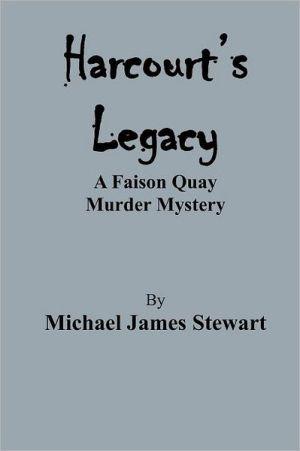 Harcourt's Legacy: A Faison Quay Murder Mystery - Michael James Stewart
