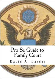 Pro Se Guide to Family Court - David Bardes