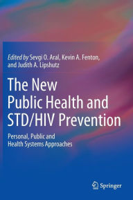 The New Public Health and STD/HIV Prevention: Personal, Public and Health Systems Approaches - Sevgi O. Aral