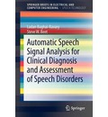 Automatic Speech Signal Analysis for Clinical Diagnosis and Assessment of Speech Disorders - L. Baghai-Ravary