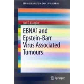 EBNA1 and Epstein-Barr Virus Associated Tumours - Lori D. Frappier