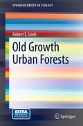 Old Growth Urban Forests - Robert E. Loeb
