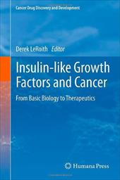Insulin-Like Growth Factors and Cancer: From Basic Biology to Therapeutics - Leroith, Derek