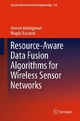 Resource-Aware Data Fusion Algorithms for Wireless Sensor Networks - Ahmed Abdelgawad;  Magdy Bayoumi