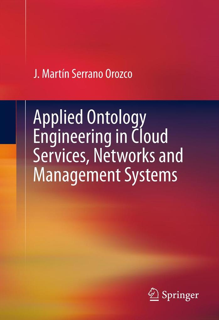Applied Ontology Engineering in Cloud Services, Networks and Management Systems als eBook von Martin Serrano, Martín Serrano - Springer New York