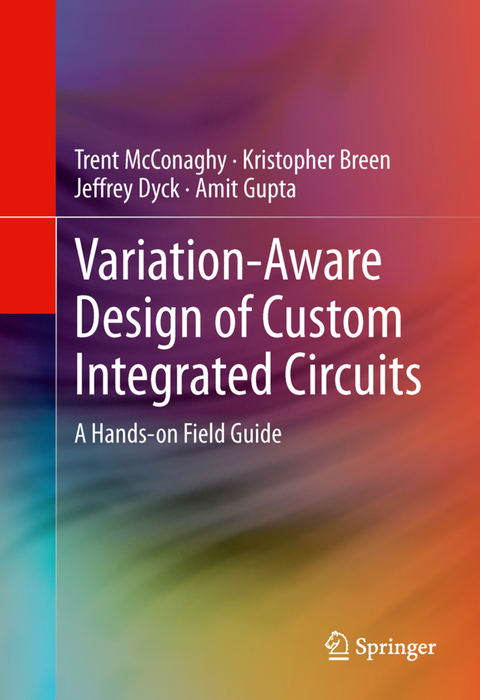 Variation-Aware Design of Custom Integrated Circuits: A Hands-on Field Guide als Buch von Kristopher Breen, Jeffrey Dyck, Amit Gupta, Trent McConaghy - Springer