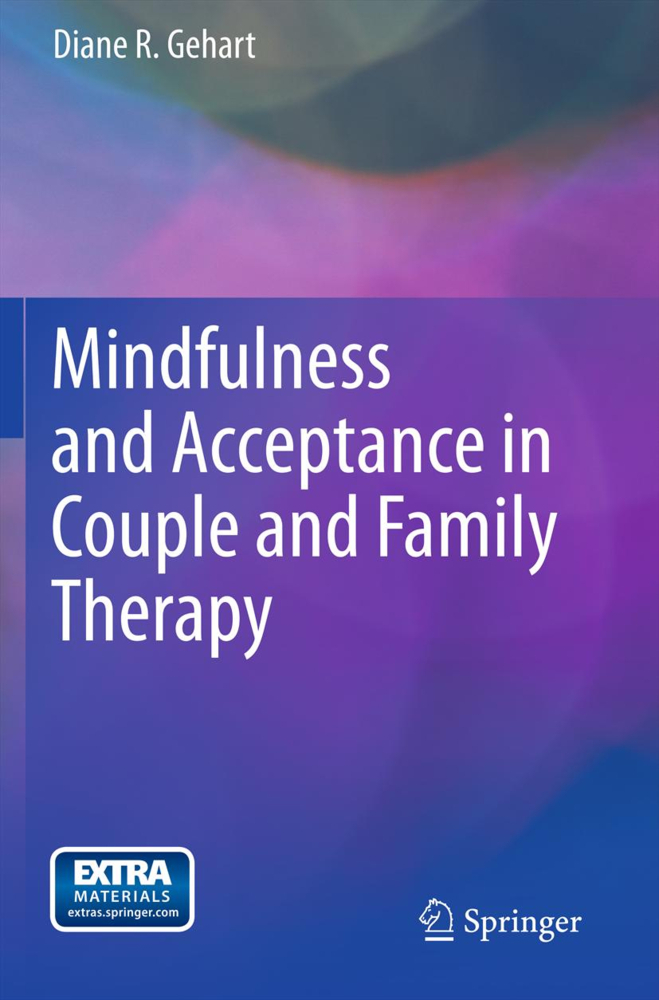Mindfulness and Acceptance in Couple and Family Therapy als Buch von Diane R. Gehart - Springer-Verlag GmbH
