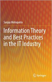Information Theory and Best Practices in the IT Industry - Sanjay Mohapatra