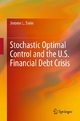 Stochastic Optimal Control and the U.S. Financial Debt Crisis - Jerome L. Stein