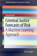 Criminal Justice Forecasts of Risk: A Machine Learning Approach (SpringerBriefs in Computer Science)