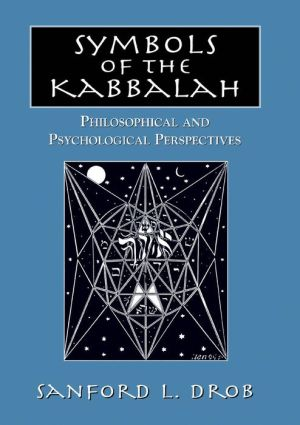 Symbols of the Kabbalah: Philosophical and Psychological Perspectives - Sanford L. Drob