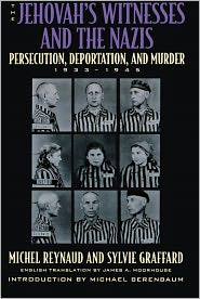 The Jehovah's Witnesses and the Nazis: Persecution, Deportation, and Murder, 1933-1945 - Michel Reynaud, Michael Berenbaum, Sylvie Graffard, James A. Moorhouse