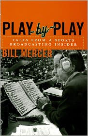 Play-by-Play: Tales from a Sportscasting Insider - Bill Mercer