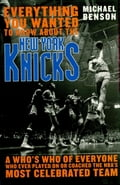 Everything You Wanted to Know About the New York Knicks - Michael Benson, author of Murder in Connecticut and Killer Twins