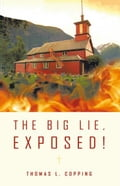 The Big Lie, Exposed! - Thomas L. Copping