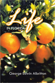 A LIFE IN FLORIDA - George Edwin Albritton
