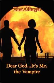 Dear God...It's Me, The Vampire - Tina Olinger