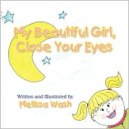 My Beautiful Girl Close Your Eyes - Melissa Wash