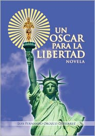Un Oscar Para La Libertad - Luis Fernando Orozco Gutierrez