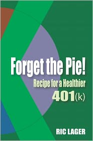 Forget the Pie: Recipe for a Healthier 401k - Ric Lager