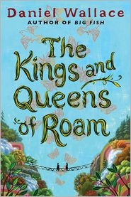 The Kings and Queens of Roam: A Novel - Daniel Wallace