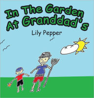 In The Garden At Granddad's - Lily Pepper
