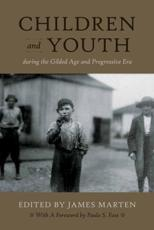 Children and Youth During the Gilded Age and Progressive Era - Marten, James