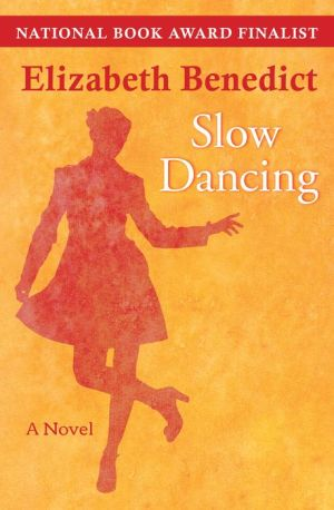 Slow Dancing: A Novel - Elizabeth Benedict