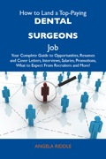 How to Land a Top-Paying Dental surgeons Job: Your Complete Guide to Opportunities, Resumes and Cover Letters, Interviews, Salaries, Promotions, What to Expect - Riddle Angela