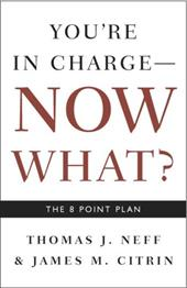 You're in Charge, Now What?: The 8 Point Plan - Neff, Thomas J. / Citrin, James M. / Fredman, Catherine